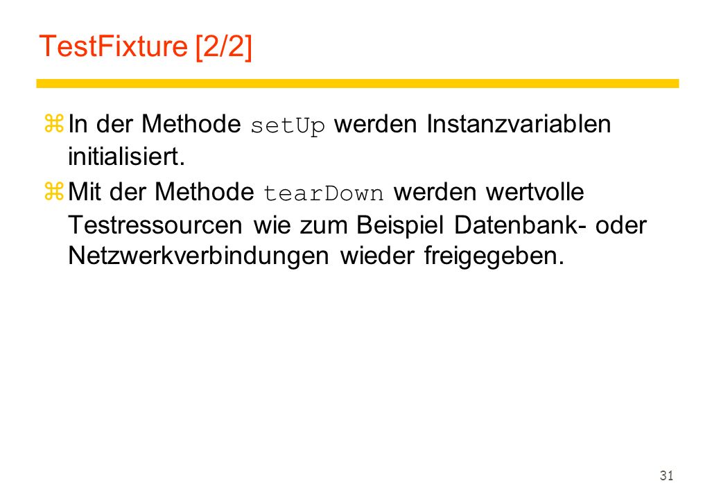 TestFixture [2/2] In der Methode setUp werden Instanzvariablen initialisiert.
